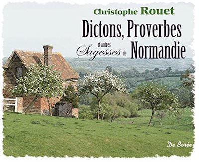 Christophe ROUET - Dictons proverbes et autres sagesses de Normandie
