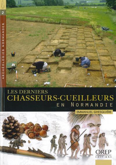 Emmanuel GHESQUIERE - Les derniers chasseurs-cueilleurs en Normandie