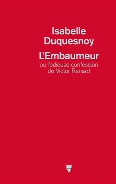 Isabelle DUQUESNOY - embaumeur ou odieuse confession de Victor Renard