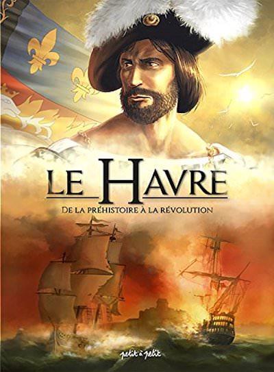 Le Havre en BD - Tome 1 - De la prehistoire à la revolution