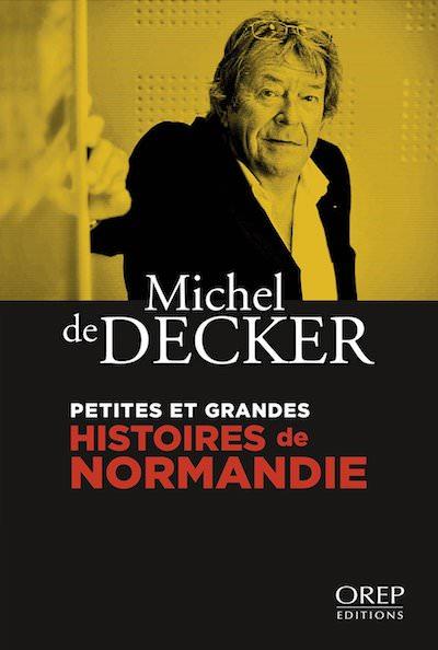 Michel DE DECKER - Petites et grandes histoires de Normandie