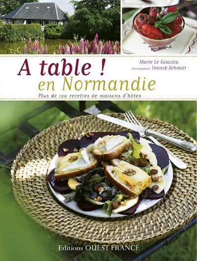 A table - En Normandie - Plus de 100 recettes de maisons hotes