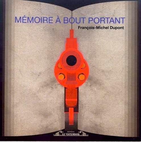 Francois-Michel DUPONT - Memoire a bout portant