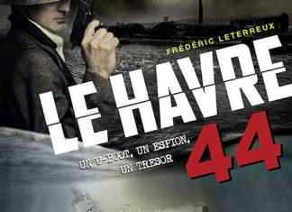 Frederic LETERREUX - Le Havre 44 - Un U-Boot, un espion, un tresor -