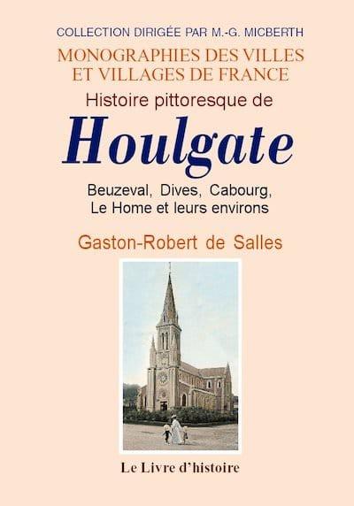 Histoire Pittoresque de Houlgate Beuzeval Dives, Cabourg Le Home et de Leurs Environs