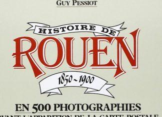 Histoire de Rouen par la photographie - Tome 1 - 1850 - 1900