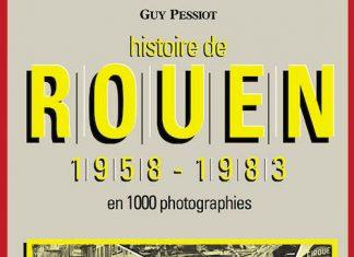 Histoire de Rouen par la photographie - Tome 4 - 1958 - 1983