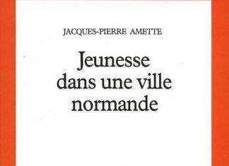 Jacques-Pierre Amette - Jeunesse dans une ville normande