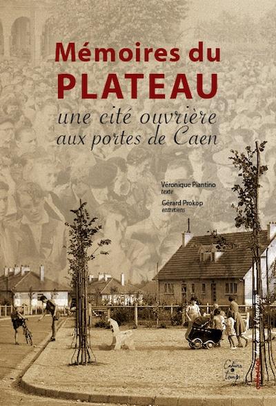 Memoires du Plateau une cite ouvriere aux portes de Caen
