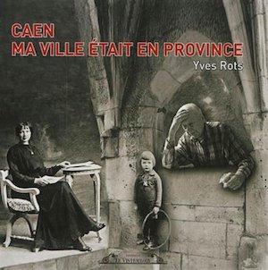 Caen - Ma ville etait en province