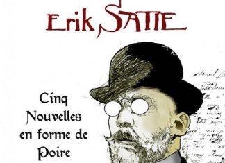Erik Satie - Cinq nouvelles en forme de poire