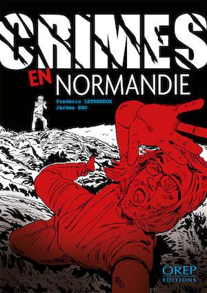 Jérôme EHO & Frédéric LETERREUX : Crimes en Normandie
